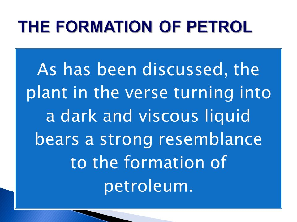 As has been discussed, the plant in the verse turning into a dark and viscous liquid bears a strong resemblance to the formation of petroleum.