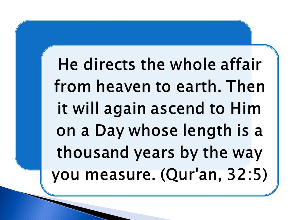 He directs the whole affair from heaven to earth. Then it will again ascend to Him on a Day whose length is a thousand years by the way you measure. (