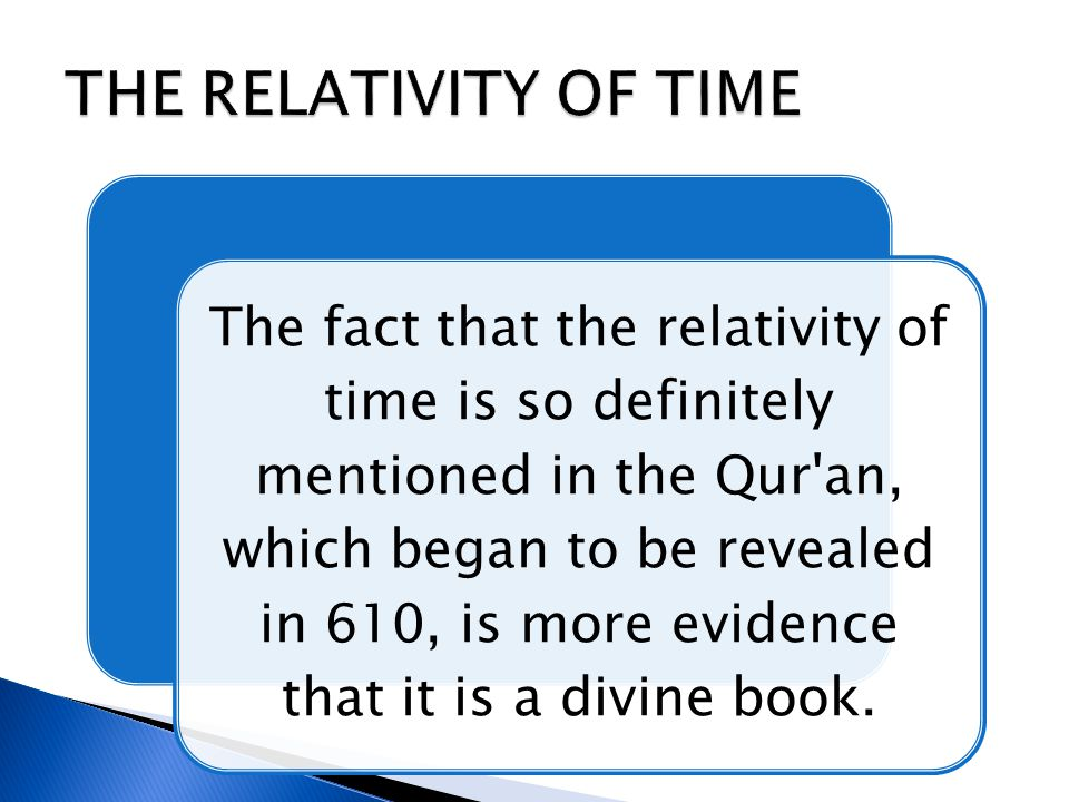 The fact that the relativity of time is so definitely mentioned in the Qur'an, which began to be revealed in 610, is more evidence that it is a divine