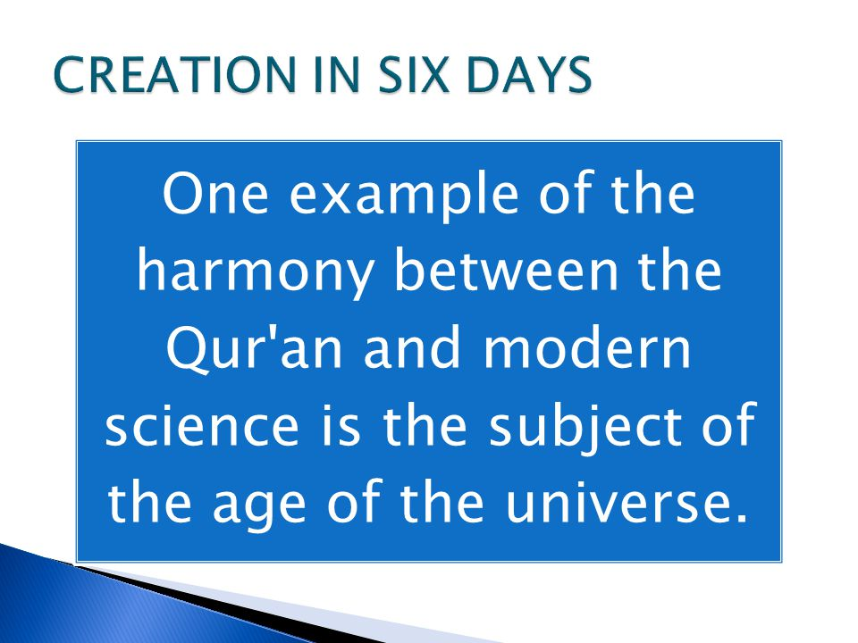 One example of the harmony between the Qur an and modern science is the subject of the age of the universe.