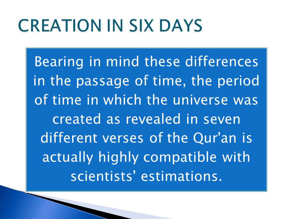 Bearing in mind these differences in the passage of time, the period of time in which the universe was created as revealed in seven different verses o