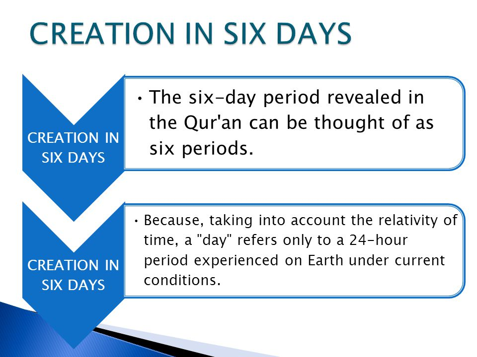 CREATION IN SIX DAYS The six-day period revealed in the Qur an can be thought of as six periods.