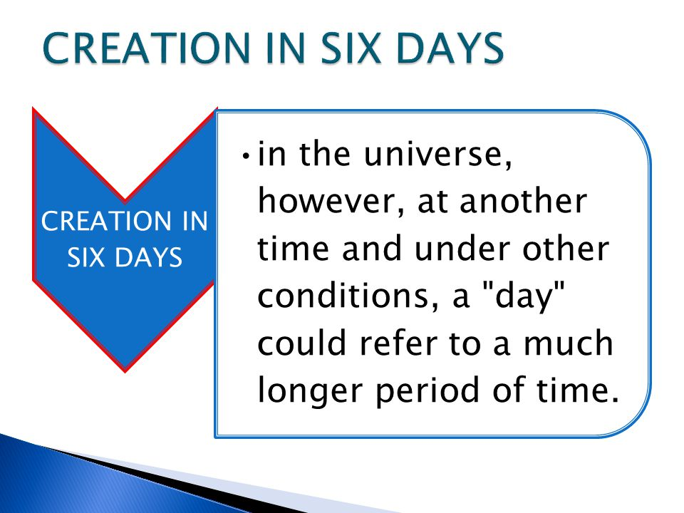 CREATION IN SIX DAYS in the universe, however, at another time and under other conditions, a day could refer to a much longer period of time.
