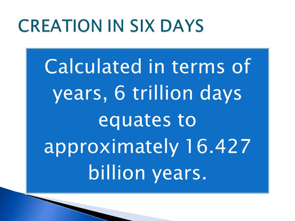 Calculated in terms of years, 6 trillion days equates to approximately 16.427 billion years.