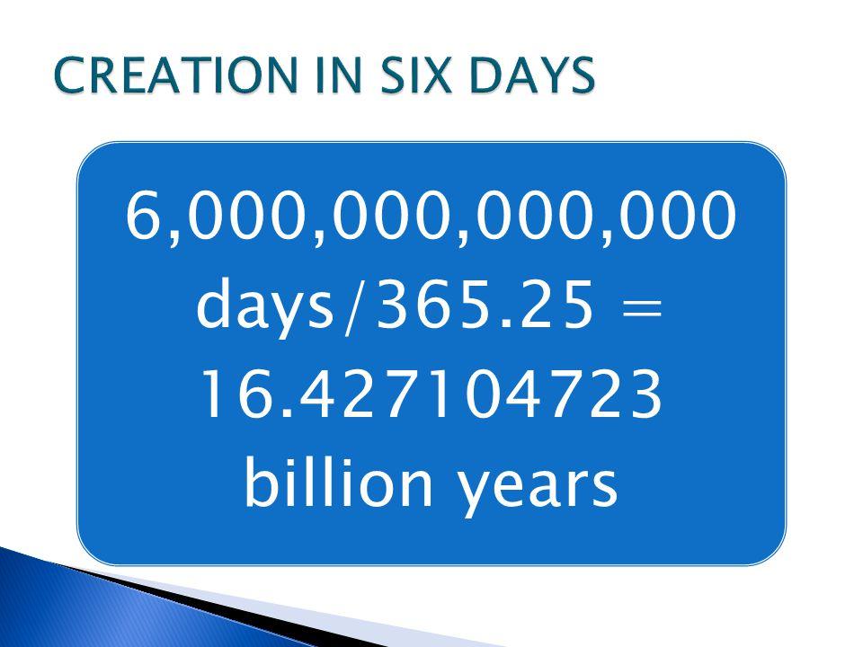 6,000,000,000,000 days/365.25 = 16.427104723 billion years