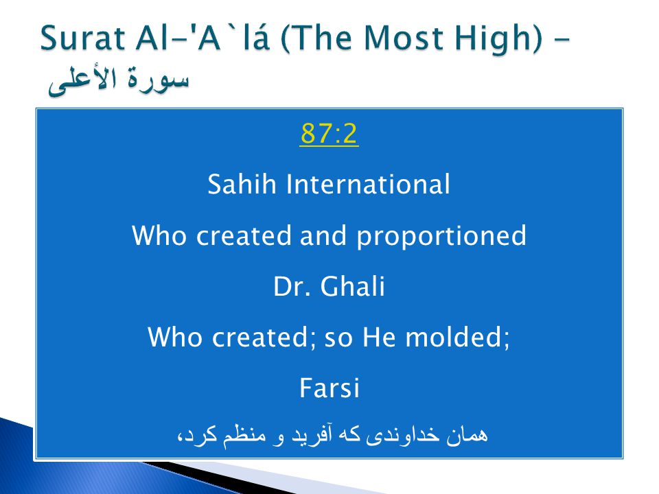 87:2 Sahih International Who created and proportioned Dr. Ghali Who created; so He molded; Farsi همان خداوندی که آفرید و منظم کرد،