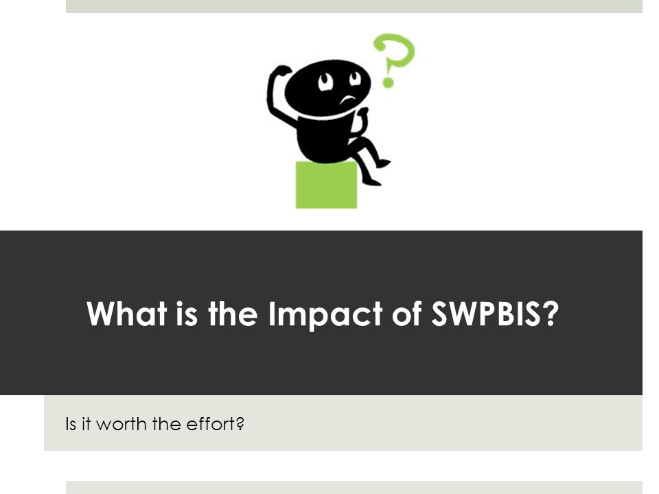 What is the Impact of SWPBIS Is it worth the effort