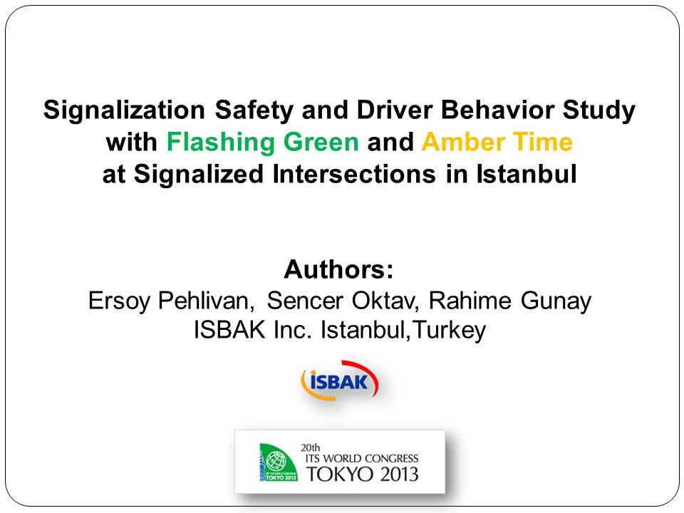 Signalization Safety and Driver Behavior Study with Flashing Green and Amber Time at Signalized Intersections in Istanbul Authors: Ersoy Pehlivan, Sen