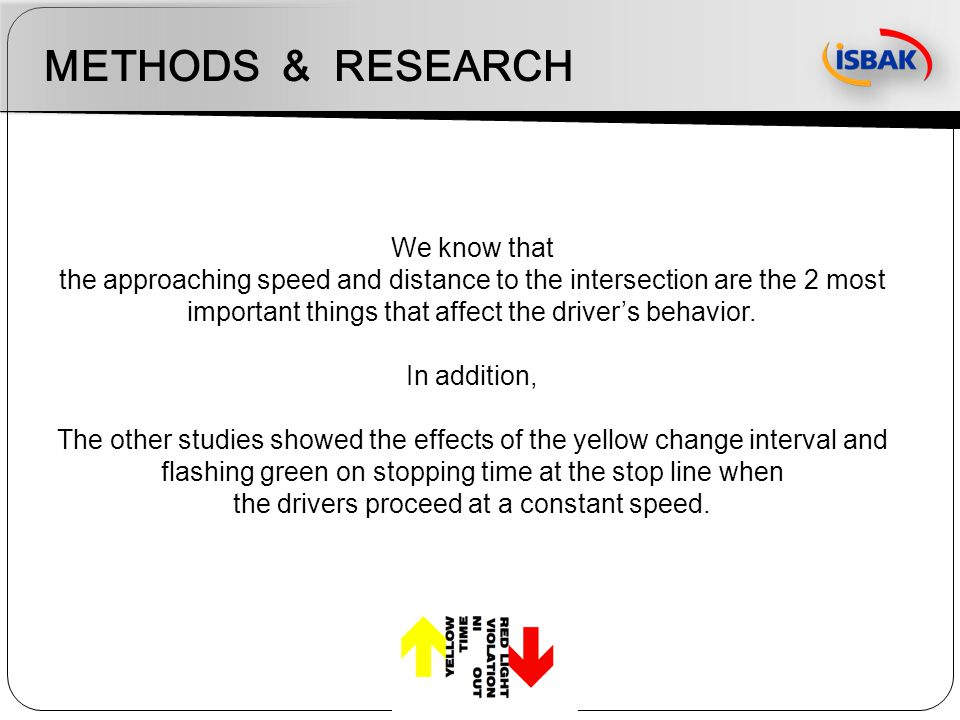 METHODS & RESEARCH We know that the approaching speed and distance to the intersection are the 2 most important things that affect the drivers behavio