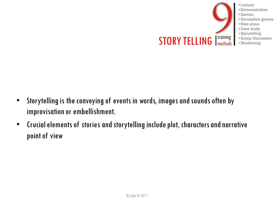 S torytelling is the conveying of events in words, images and sounds often by improvisation or embellishment.