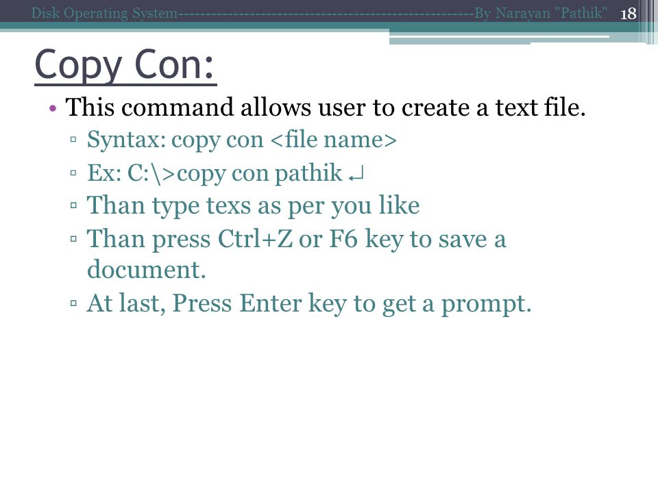 Copy Con: This command allows user to create a text file.