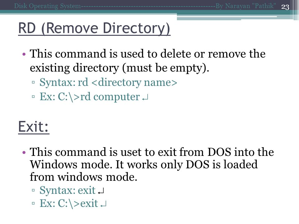 RD (Remove Directory) Disk Operating System------------------------------------------------------By Narayan Pathik 23 This command is used to delete or remove the existing directory (must be empty).