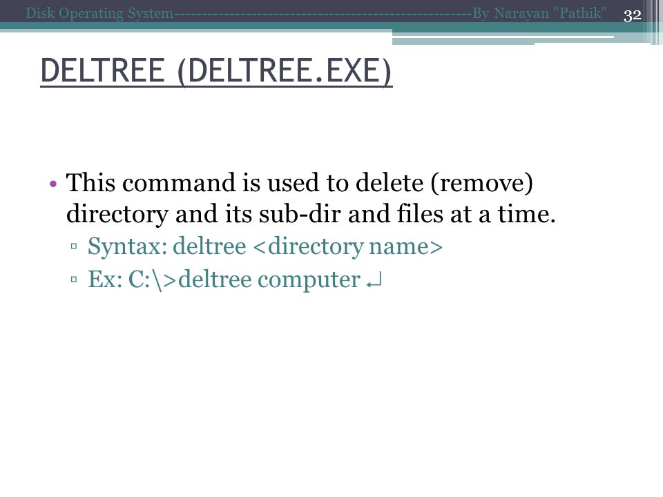 Disk Operating System------------------------------------------------------By Narayan Pathik 32 This command is used to delete (remove) directory and its sub-dir and files at a time.