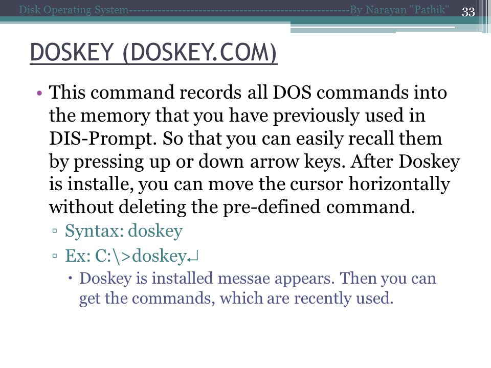 Disk Operating System------------------------------------------------------By Narayan Pathik 33 This command records all DOS commands into the memory that you have previously used in DIS-Prompt.