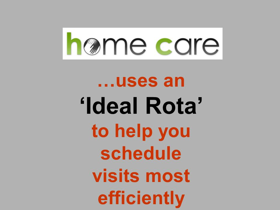 …uses an Ideal Rota to help you schedule visits most efficiently