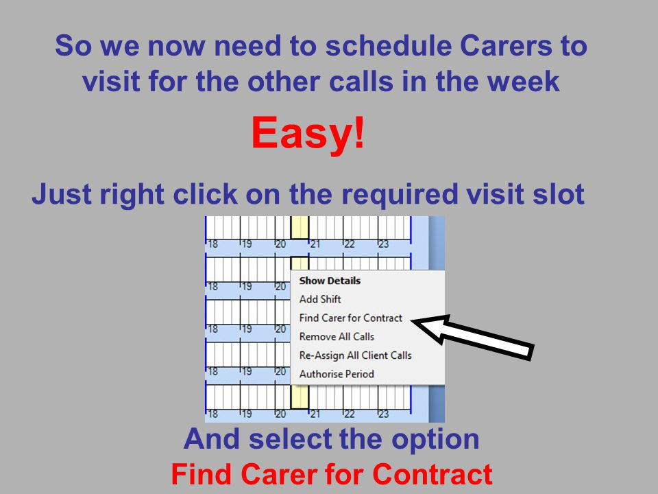 So we now need to schedule Carers to visit for the other calls in the week Easy.