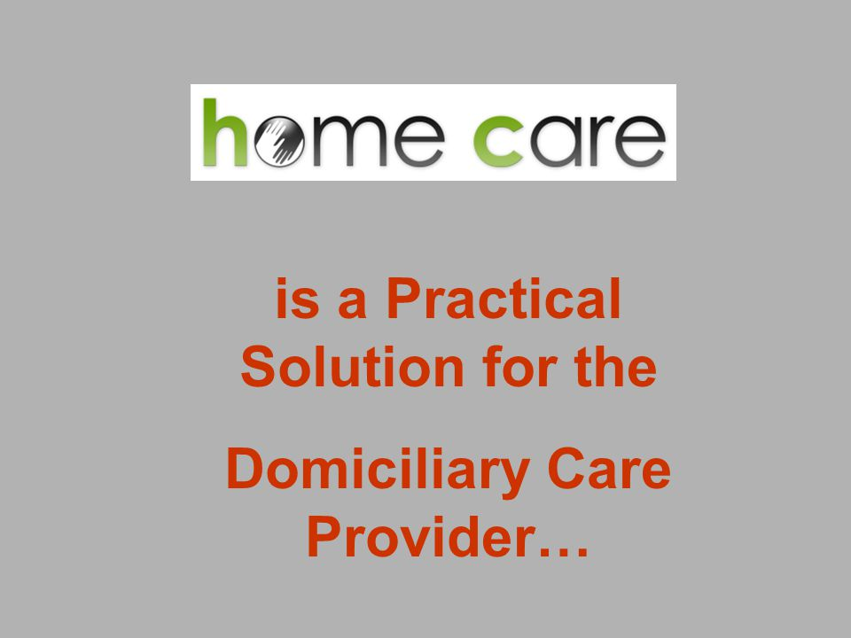 is a Practical Solution for the Domiciliary Care Provider…