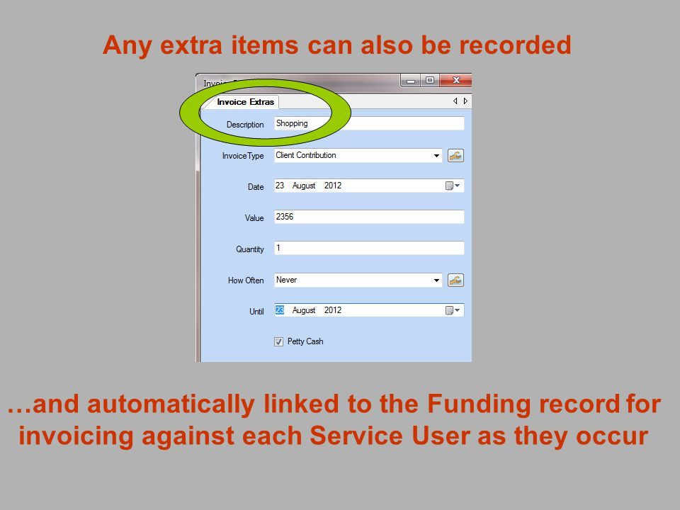 …and automatically linked to the Funding record for invoicing against each Service User as they occur Any extra items can also be recorded