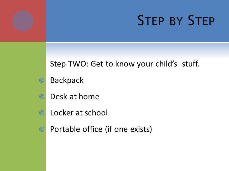 S TEP BY S TEP Step TWO: Get to know your childs stuff.