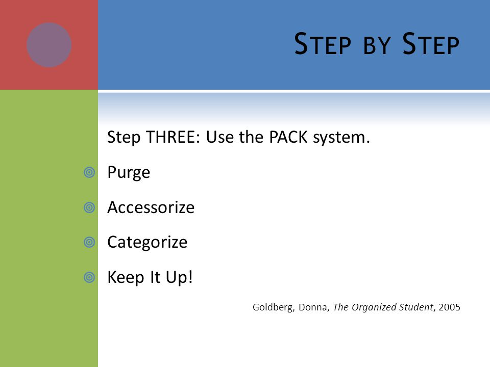 S TEP BY S TEP Step THREE: Use the PACK system. Purge Accessorize Categorize Keep It Up.