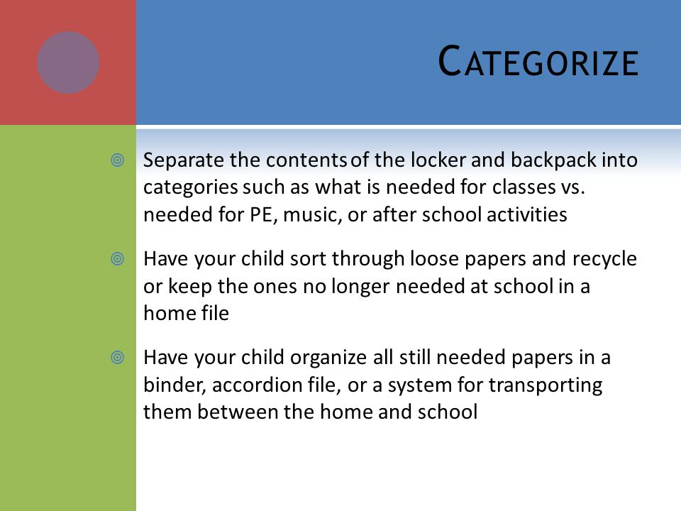 C ATEGORIZE Separate the contents of the locker and backpack into categories such as what is needed for classes vs. needed for PE, music, or after sch