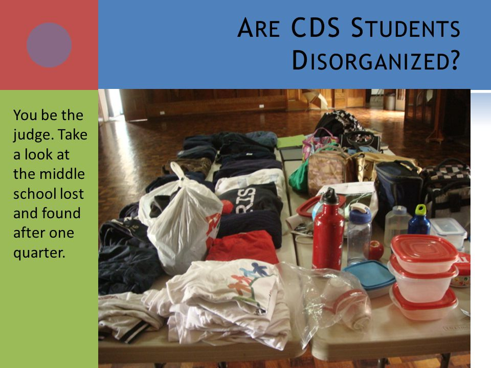 A RE CDS S TUDENTS D ISORGANIZED . You be the judge.