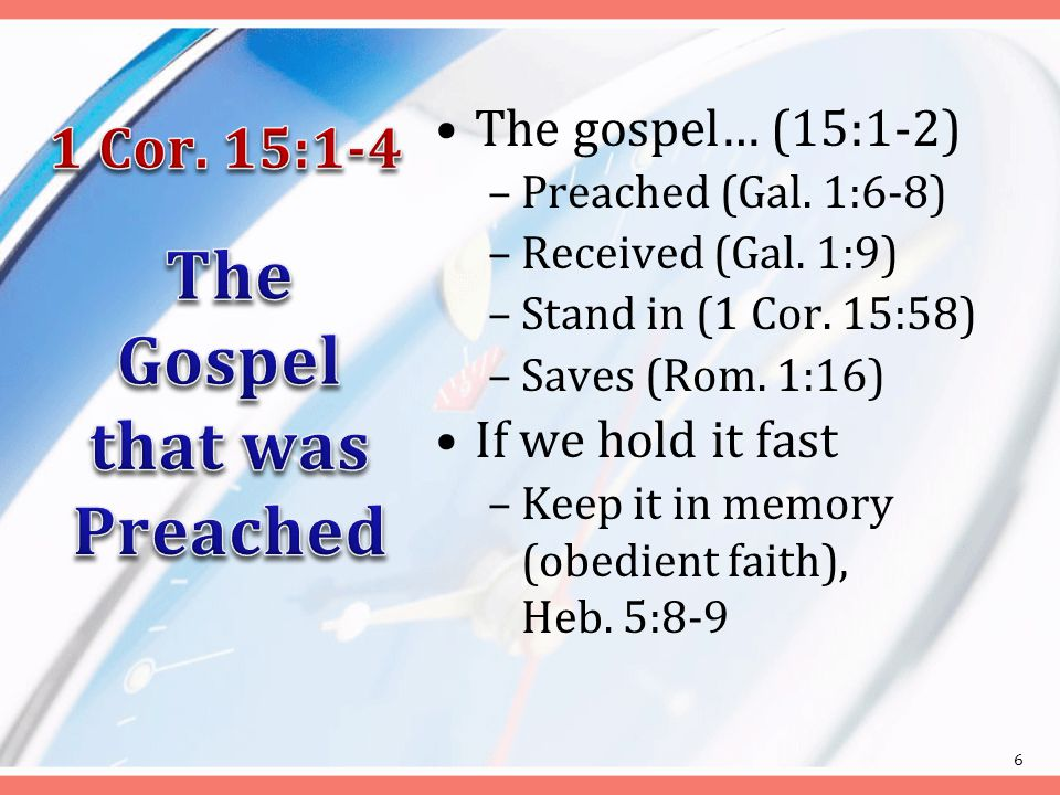 The gospel… (15:1-2) –Preached (Gal. 1:6-8) –Received (Gal.