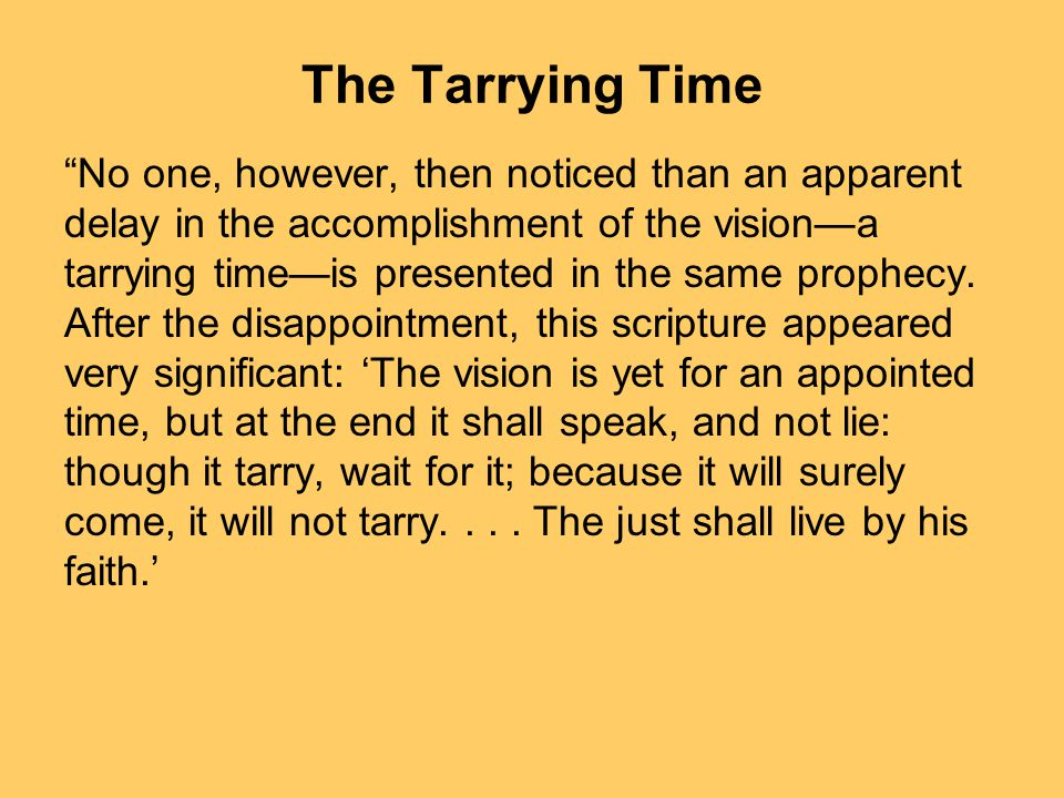 The Tarrying Time No one, however, then noticed than an apparent delay in the accomplishment of the visiona tarrying timeis presented in the same prophecy.