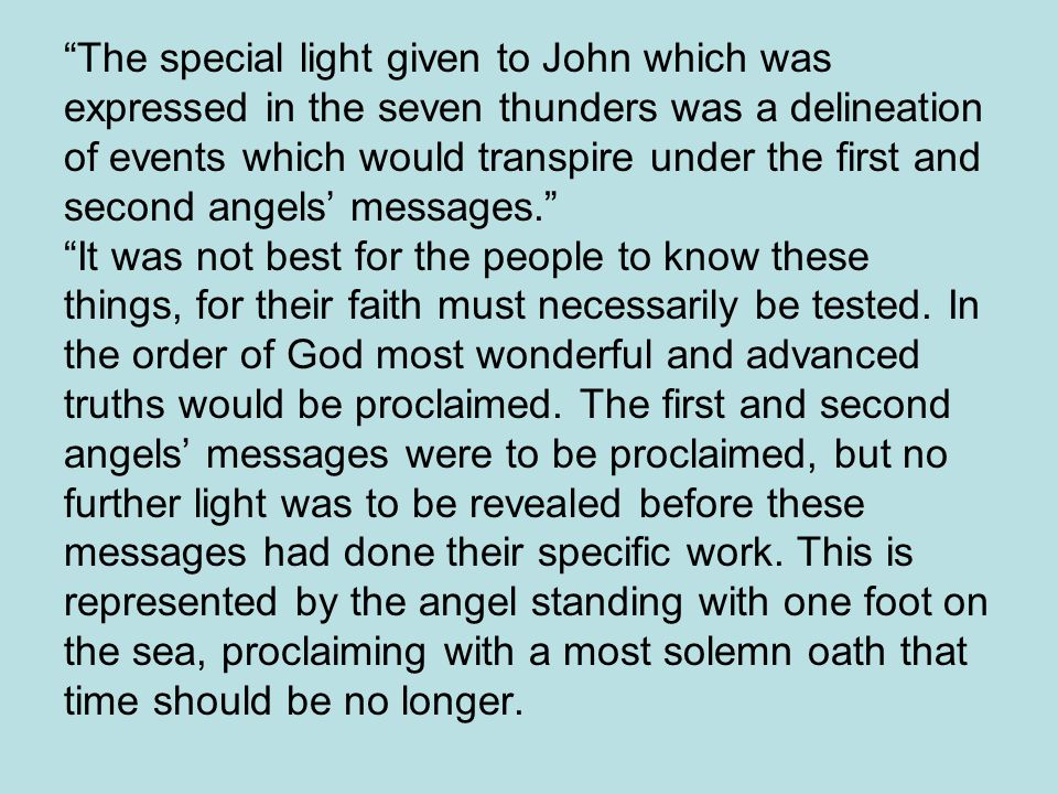 The special light given to John which was expressed in the seven thunders was a delineation of events which would transpire under the first and second