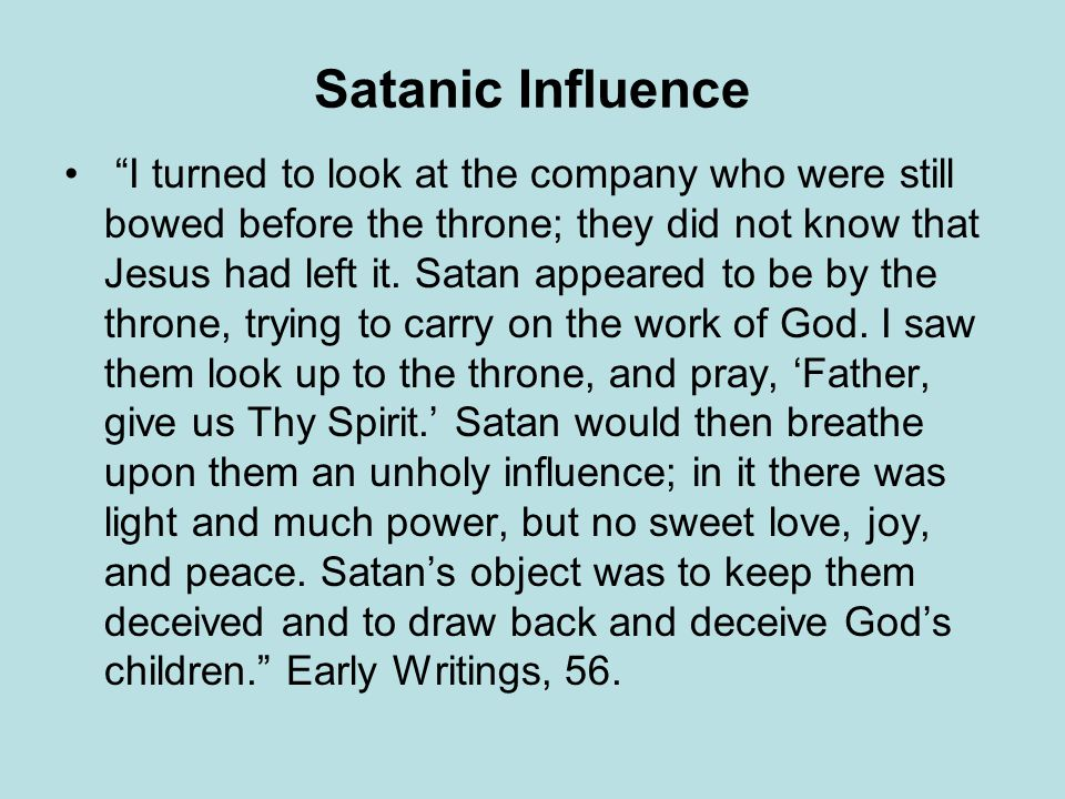 Satanic Influence I turned to look at the company who were still bowed before the throne; they did not know that Jesus had left it.