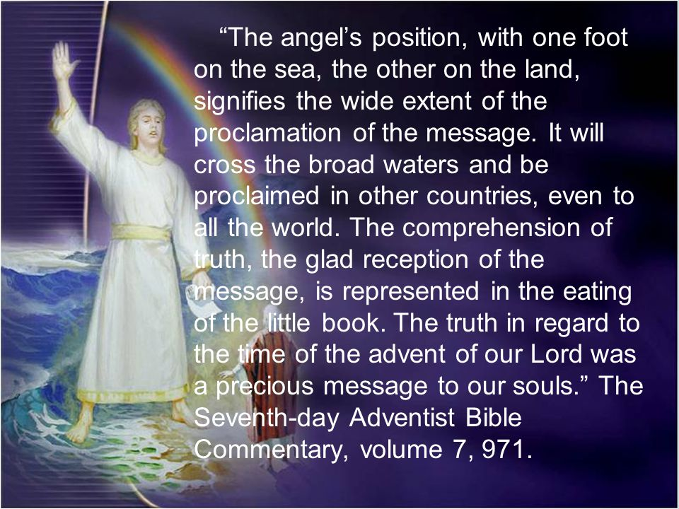 The angels position, with one foot on the sea, the other on the land, signifies the wide extent of the proclamation of the message. It will cross the