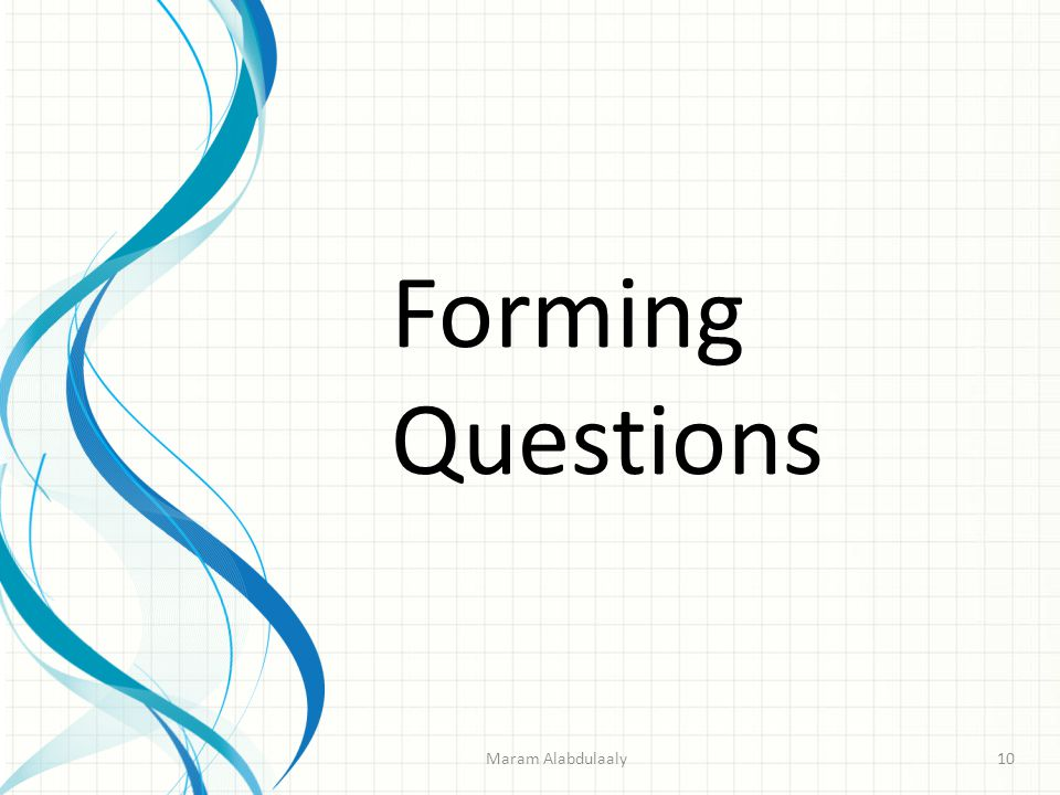 Forming Questions Maram Alabdulaaly10