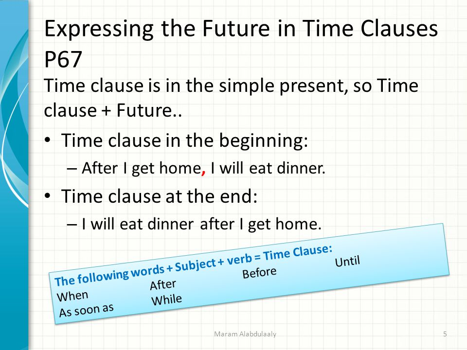 Expressing the Future in Time Clauses P67 Time clause is in the simple present, so Time clause + Future..