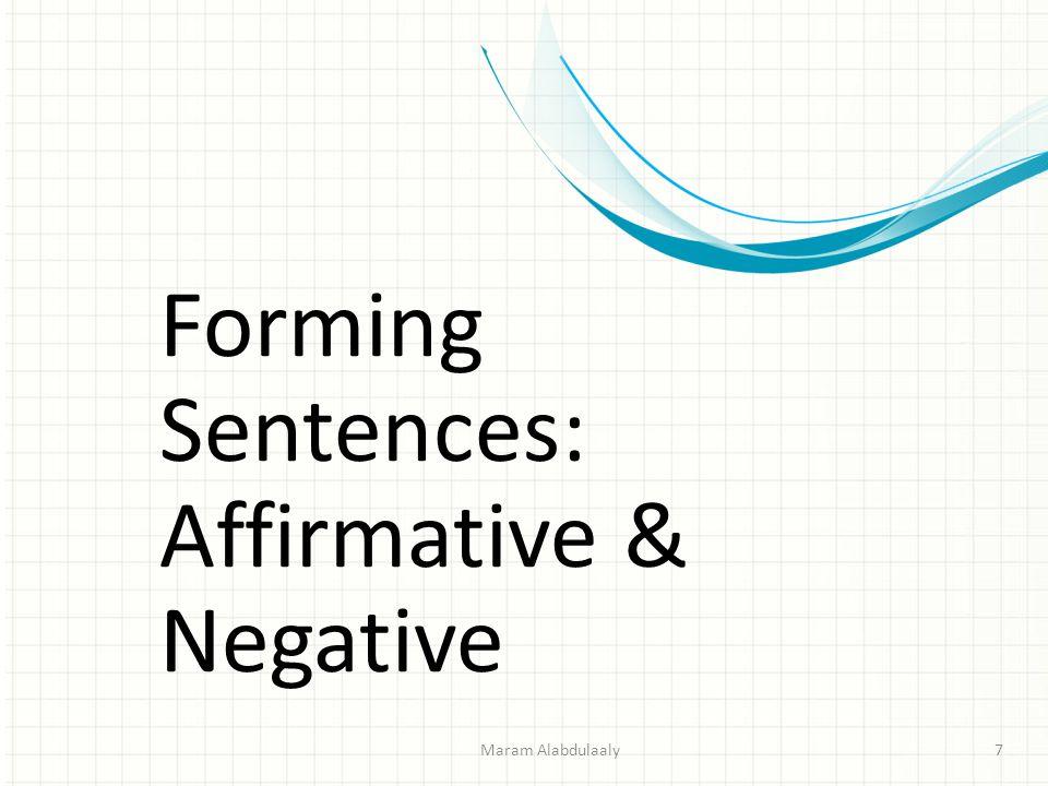 Forming Sentences: Affirmative & Negative Maram Alabdulaaly7