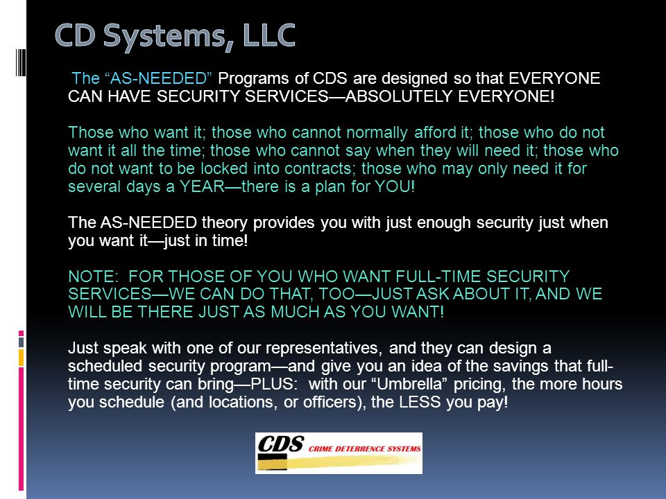 The AS-NEEDED Programs of CDS are designed so that EVERYONE CAN HAVE SECURITY SERVICESABSOLUTELY EVERYONE! Those who want it; those who cannot normall