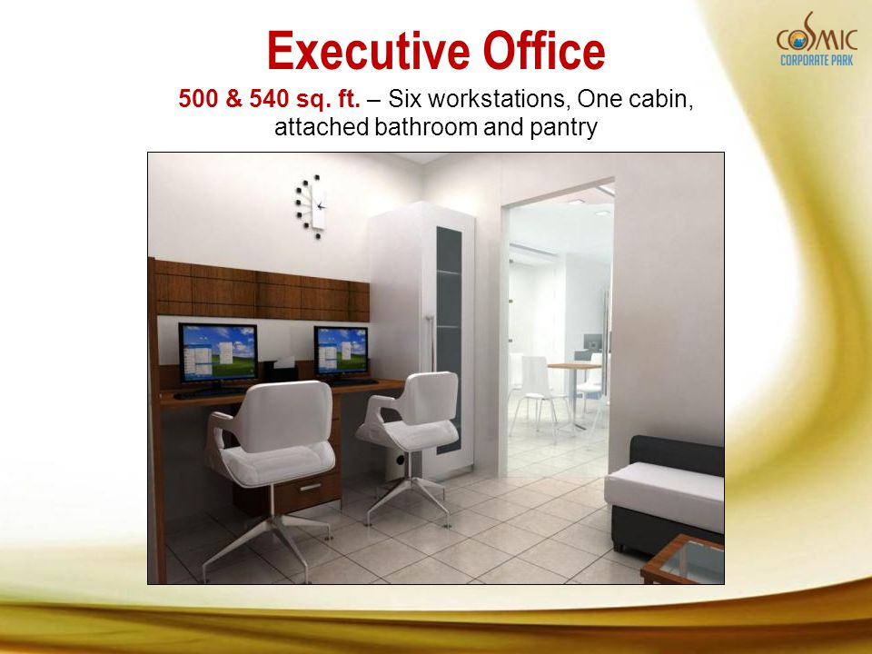 Executive Office 500 & 540 sq. ft. – Six workstations, One cabin, attached bathroom and pantry