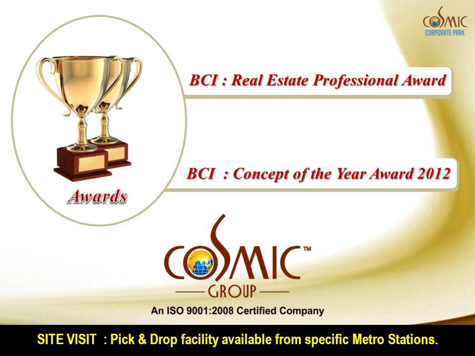 SITE VISIT : Pick & Drop facility available from specific Metro Stations. BCI : Real Estate Professional Award BCI : Concept of the Year Award 2012