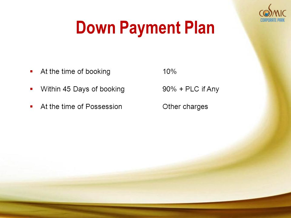 Down Payment Plan At the time of booking10% Within 45 Days of booking90% + PLC if Any At the time of PossessionOther charges