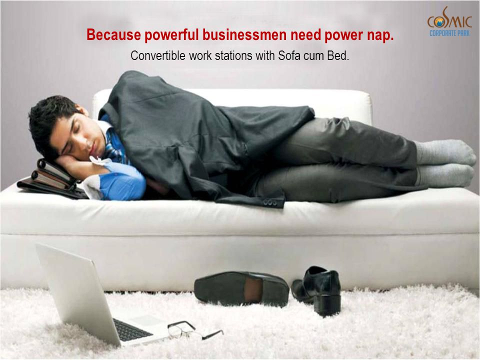 Because powerful businessmen need power nap. Convertible work stations with Sofa cum Bed.