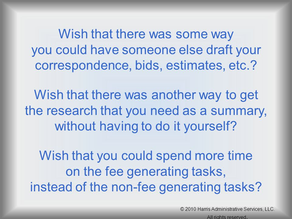 Wish that there was some way you could have someone else draft your correspondence, bids, estimates, etc.? Wish that there was another way to get the