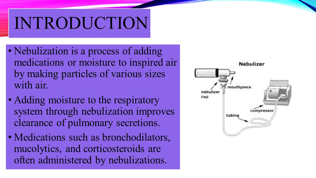 INTRODUCTION – CONTD Small-volume nebulizers convert a drug solution into a mist that is then inhaled by a patient into their tracheobronchial tree.