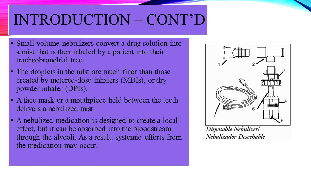 INTRODUCTION – CONTD Small-volume nebulizers convert a drug solution into a mist that is then inhaled by a patient into their tracheobronchial tree. T