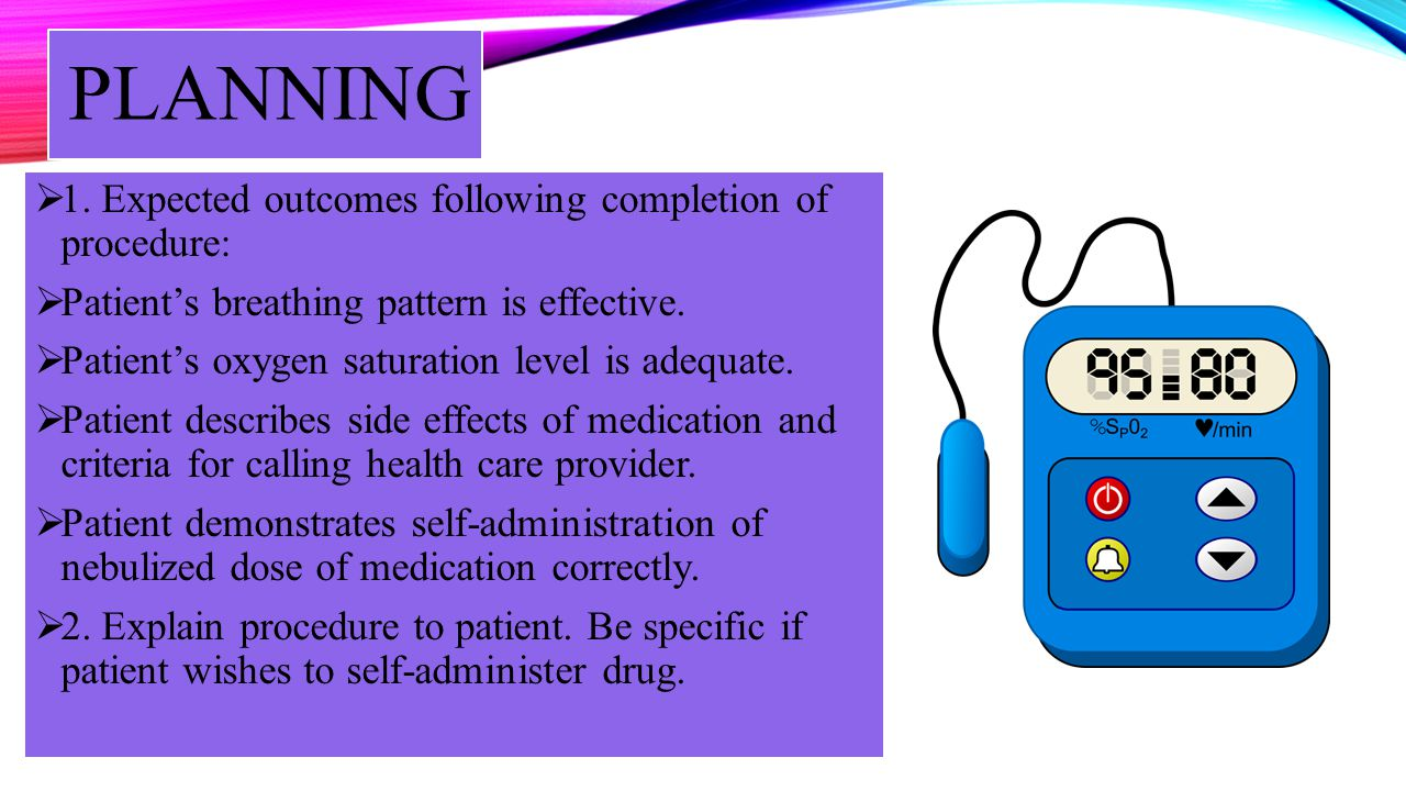 SPECIAL TEACHING Teach patient not to store medication in nebulizer for later use.