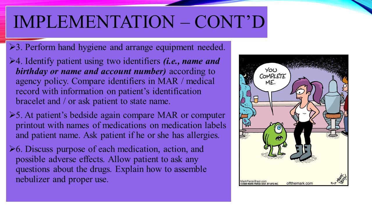 IMPLEMENTATION – CONTD 7.Assemble nebulizer equipment per manufacturer directions.