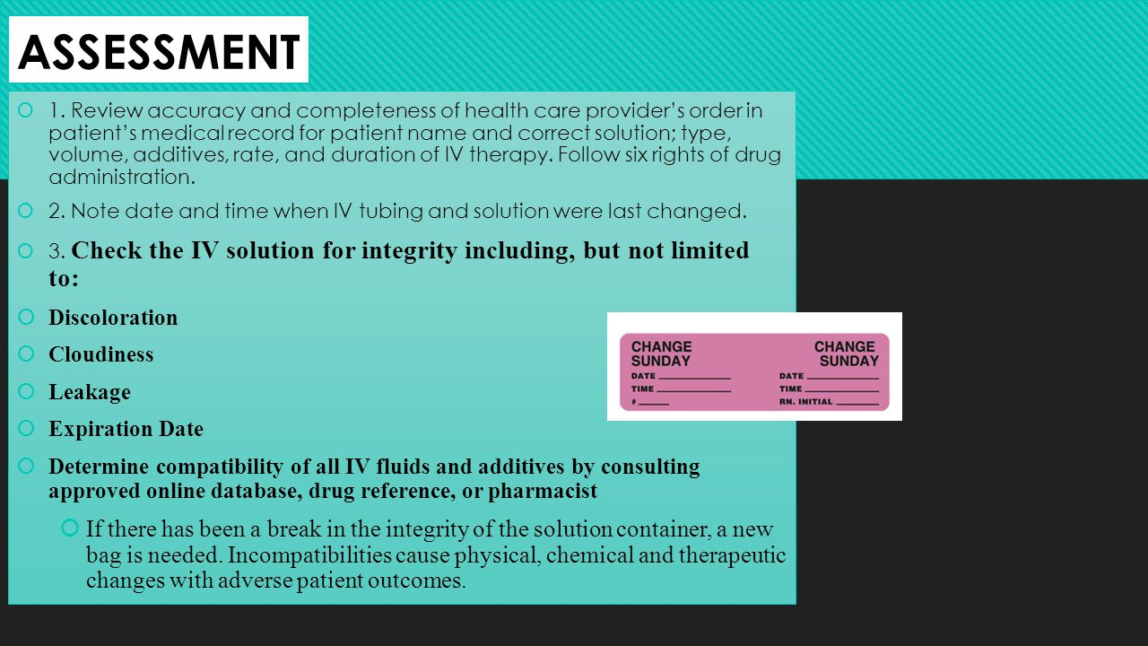 ASSESSMENT 1. Review accuracy and completeness of health care providers order in patients medical record for patient name and correct solution; type,