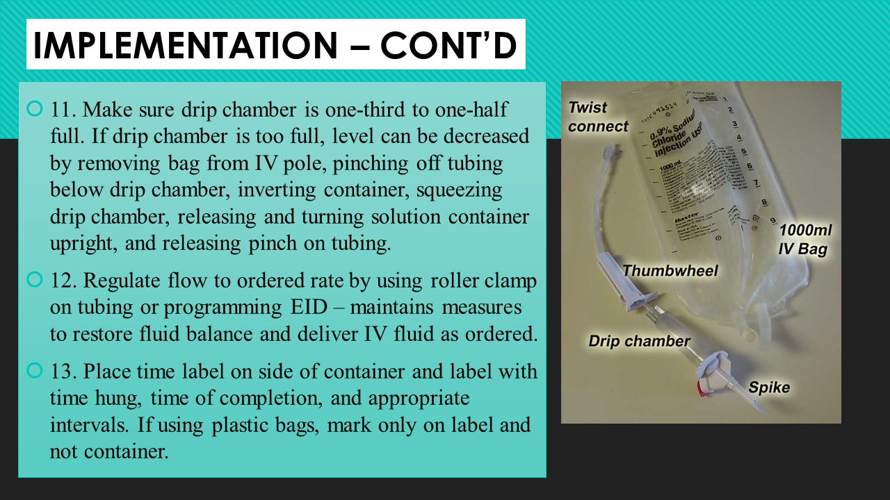 IMPLEMENTATION – CONTD 11. Make sure drip chamber is one-third to one-half full. If drip chamber is too full, level can be decreased by removing bag f