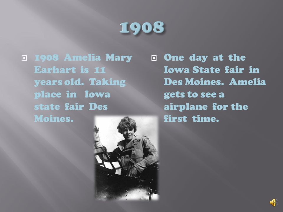 Amelia Mary Earhart named for her two grandmothers, born July 24, 1897 in Atchison Kansas. After a few years Amelia is sent to live with her grandpare