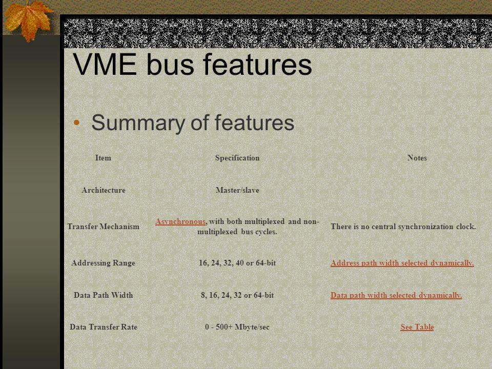 VME bus features Summary of features ItemSpecificationNotes ArchitectureMaster/slave Transfer Mechanism AsynchronousAsynchronous, with both multiplexe