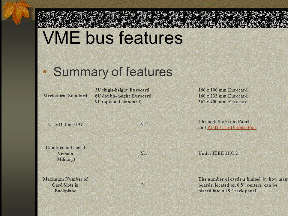 VME bus features Summary of features Mechanical Standard 3U single-height Eurocard 6U double-height Eurocard 9U (optional standard) 160 x 100 mm Euroc