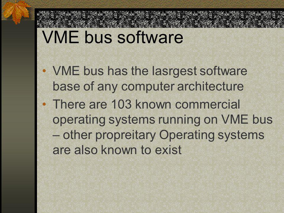 VME bus software VME bus has the lasrgest software base of any computer architecture There are 103 known commercial operating systems running on VME b